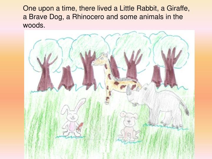 One upon a time, there lived a Little Rabbit, a Giraffe, a Brave Dog, a Rhinocero and some animals i...