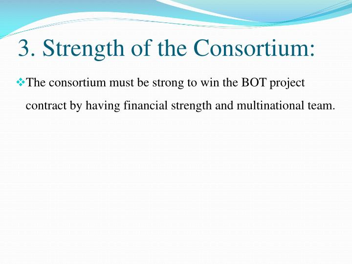 3. Strength of the Consortium:
