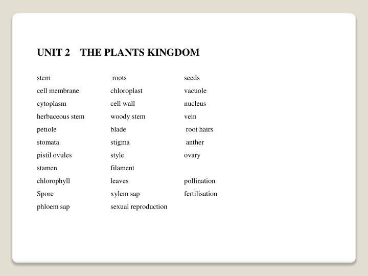 UNIT 2    THE PLANTS KINGDOM