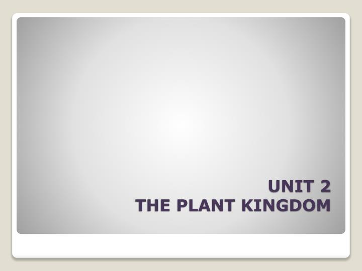 Unit 2 the plant kingdom