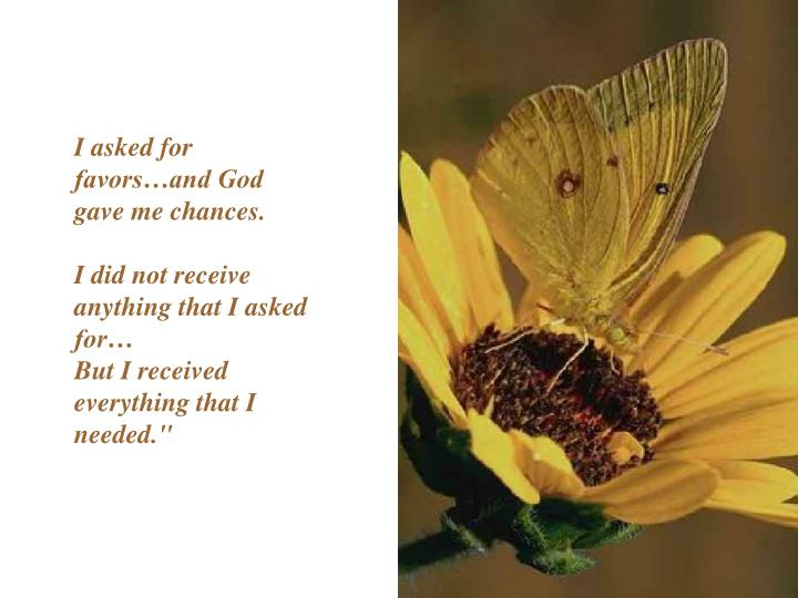 I asked for favors…and God gave me chances.