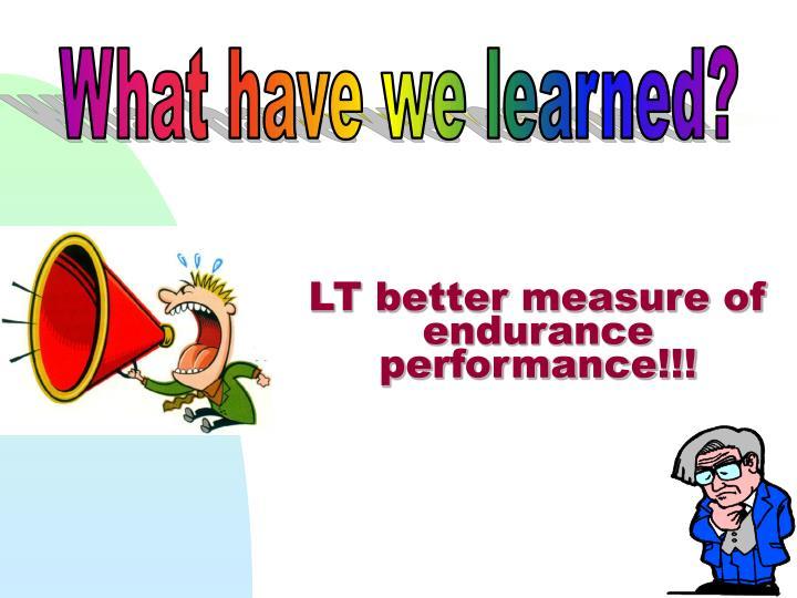 LT better measure of               endurance performance!!!