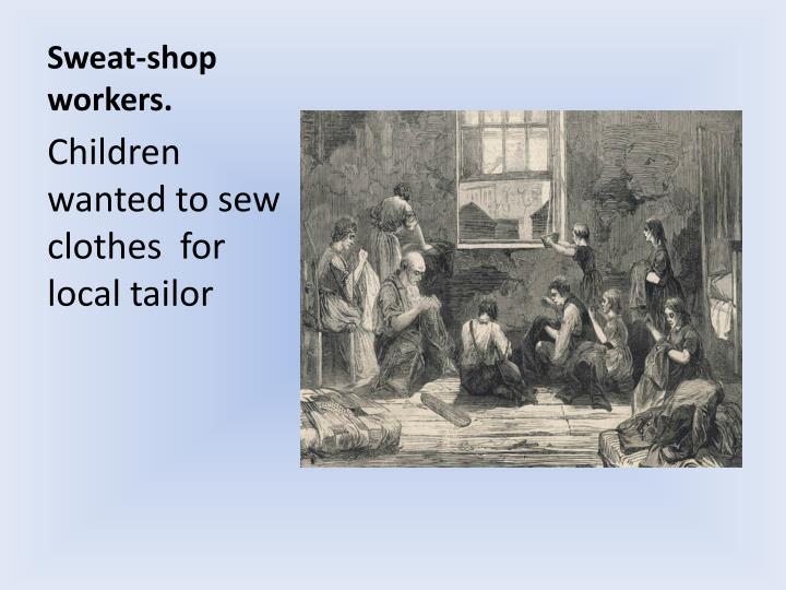 Sweat-shop workers.
