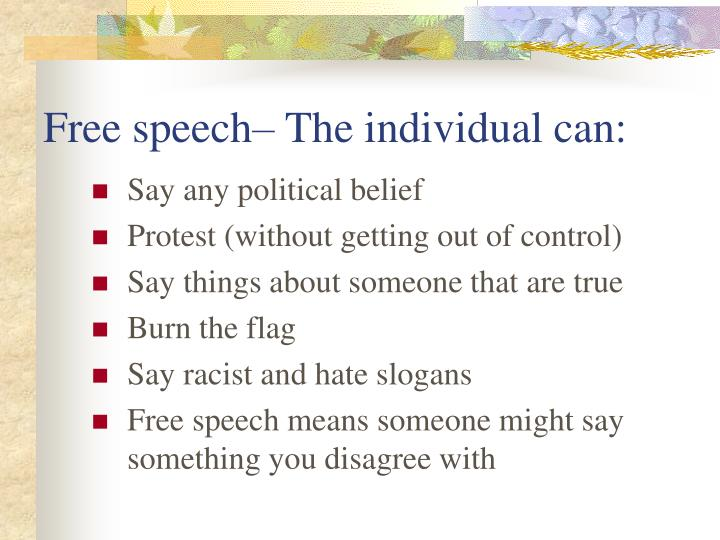 Free speech– The individual can: