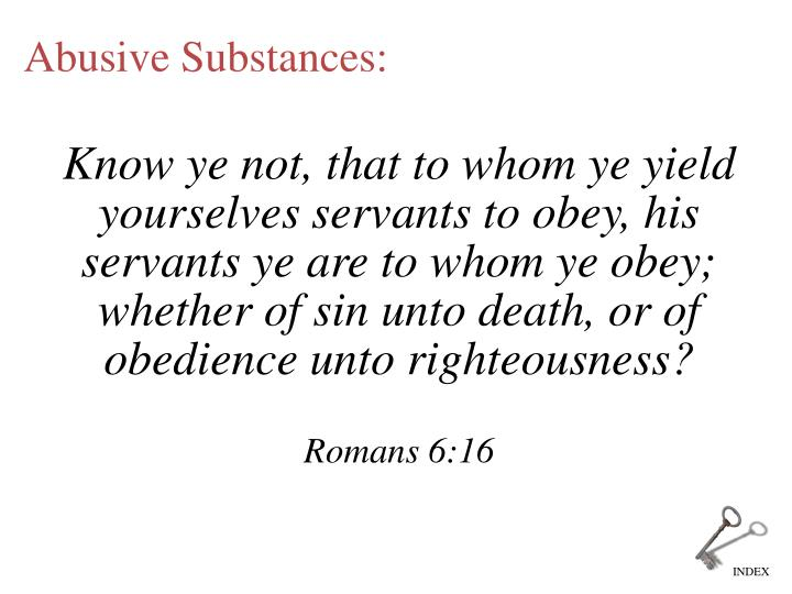 Know ye not, that to whom ye yield yourselves servants to obey, his servants ye are to whom ye obey; whether of sin unto death, or of obedience unto righteousness?