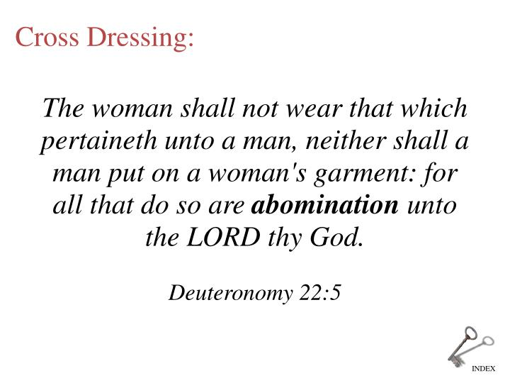 The woman shall not wear that which pertaineth unto a man, neither shall a man put on a woman's garment: for all that do so are