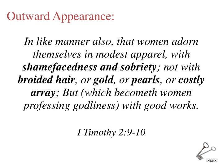 In like manner also, that women adorn themselves in modest apparel, with