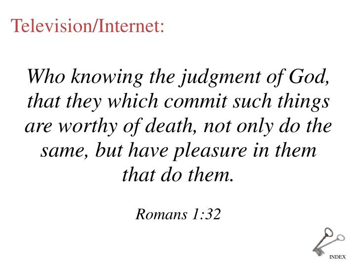 Who knowing the judgment of God, that they which commit such things are worthy of death, not only do the same, but have pleasure in them that do them.