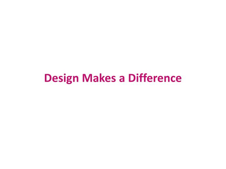 Design Makes a Difference