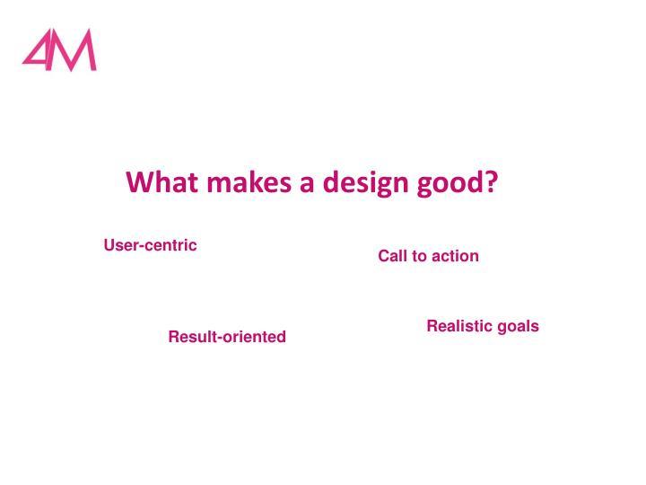 What makes a design good?