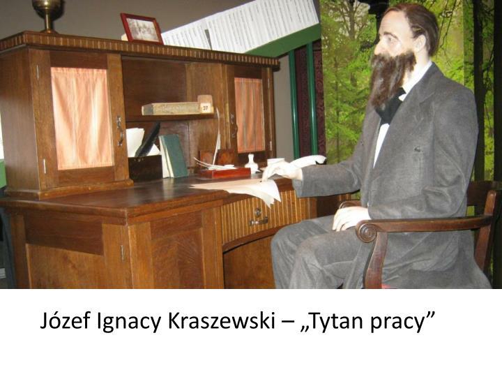 """Józef Ignacy Kraszewski – """"Tytan pracy"""""""