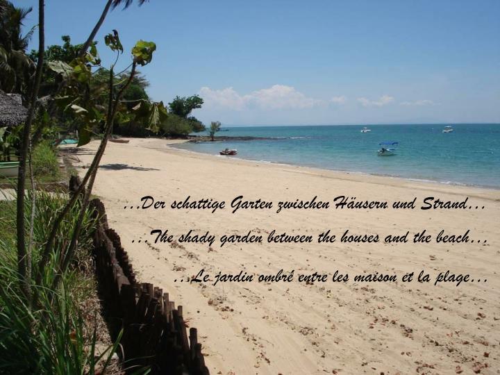 …Der schattige Garten zwischen Häusern und Strand…