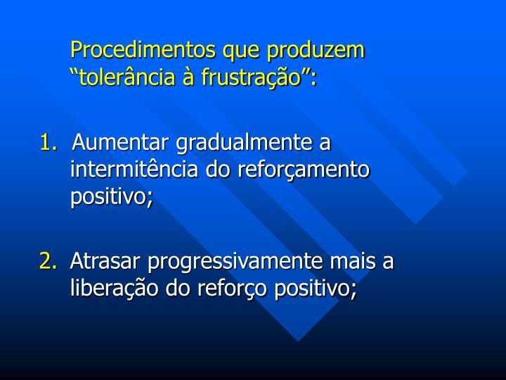 """Procedimentos que produzem """"tolerância à frustração"""":"""