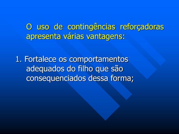 O uso de contingências reforçadoras apresenta várias vantagens: