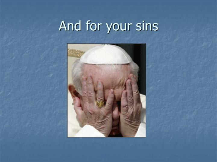 And for your sins
