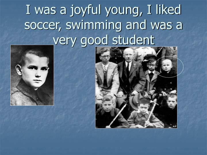 I was a joyful young, I liked soccer, swimming and was a very good student