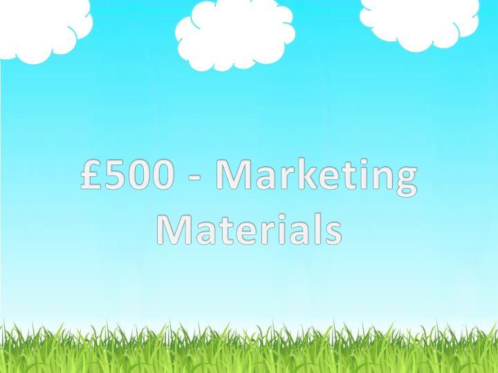 £500 - Marketing Materials