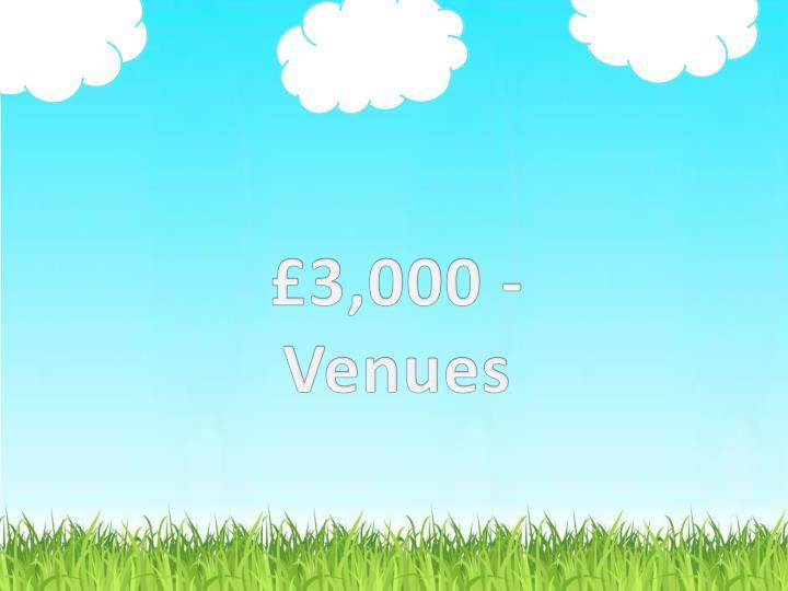 £3,000 - Venues