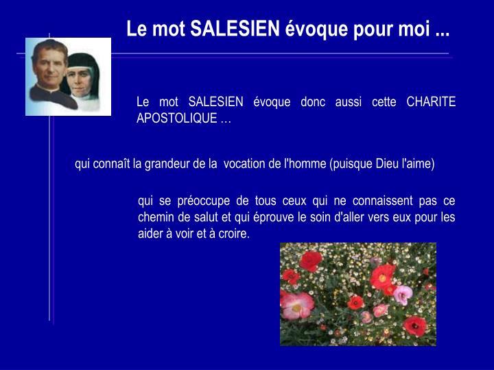 Le mot SALESIEN évoque donc aussi cette CHARITE APOSTOLIQUE …
