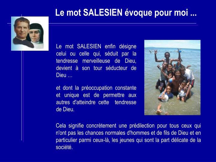 Le mot SALESIEN enfin désigne celui ou celle qui, séduit par la tendresse merveilleuse de Dieu, devient à son tour séducteur de Dieu …