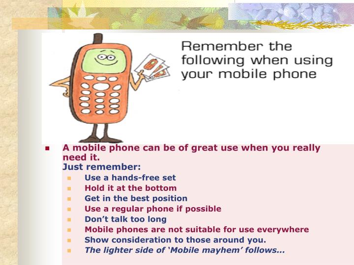 A mobile phone can be of great use when you really need it.