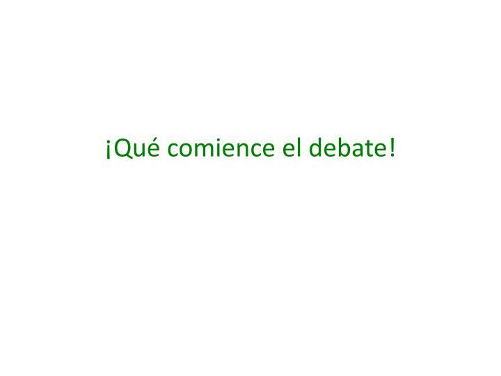 ¡Qué comience el debate!