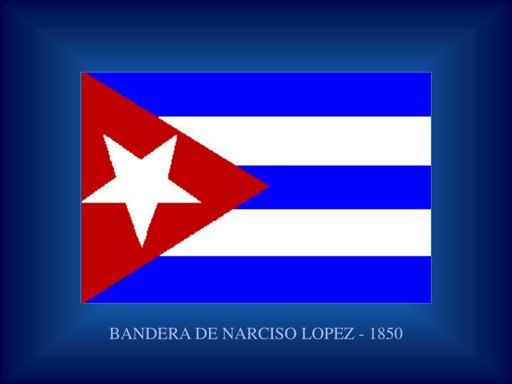 BANDERA DE NARCISO LOPEZ - 1850