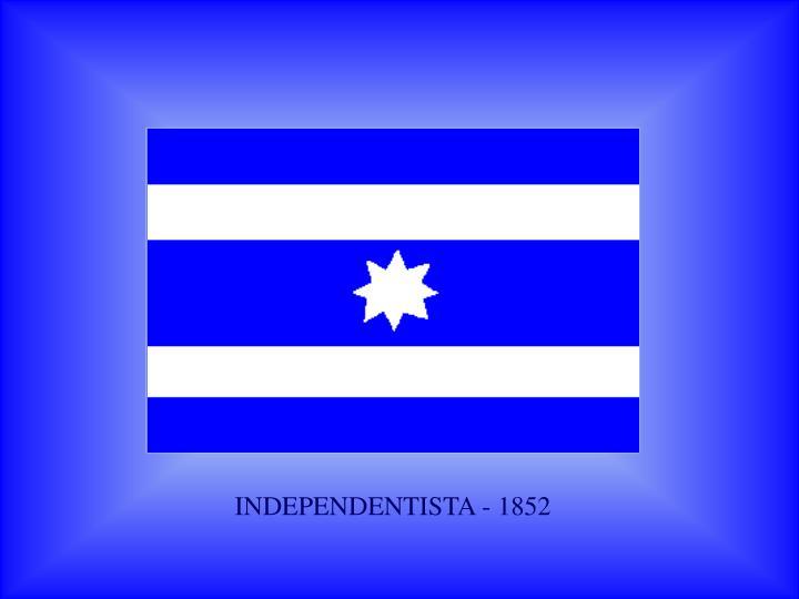 INDEPENDENTISTA - 1852