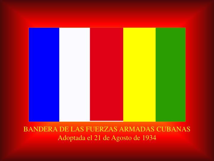 BANDERA DE LAS FUERZAS ARMADAS CUBANAS                                           Adoptada el 21 de Agosto de 1934