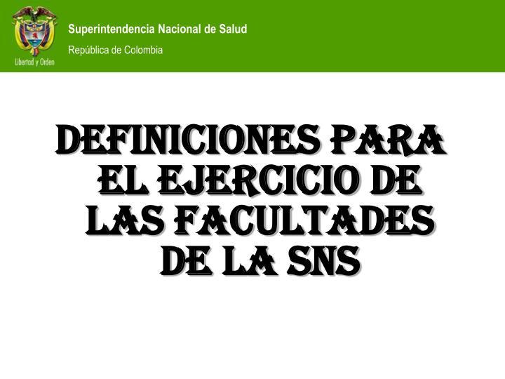 DEFINICIONES PARA EL EJERCICIO DE LAS FACULTADES DE LA SNS