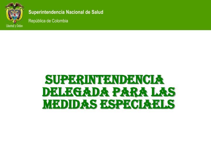 SUPERINTENDENCIA DELEGADA PARA LAS MEDIDAS ESPECIAELS