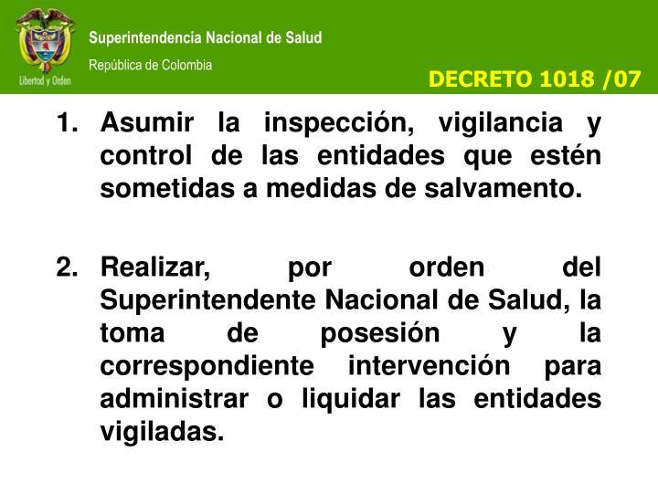 Asumir la inspección, vigilancia y control de las entidades que estén sometidas a medidas de salvamento.