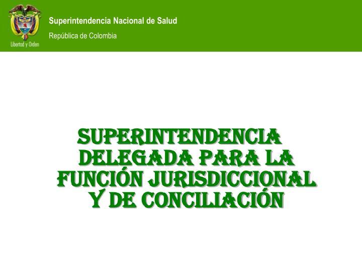 SUPERINTENDENCIA DELEGADA PARA LA FUNCIÓN JURISDICCIONAL Y DE CONCILIACIÓN