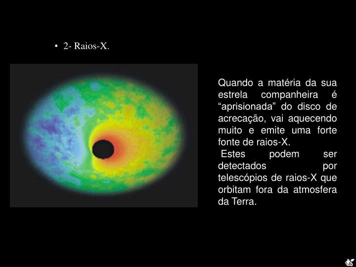 """Quando a matéria da sua estrela companheira é """"aprisionada"""" do disco de acrecação, vai aquecendo muito e emite uma forte fonte de raios-X."""