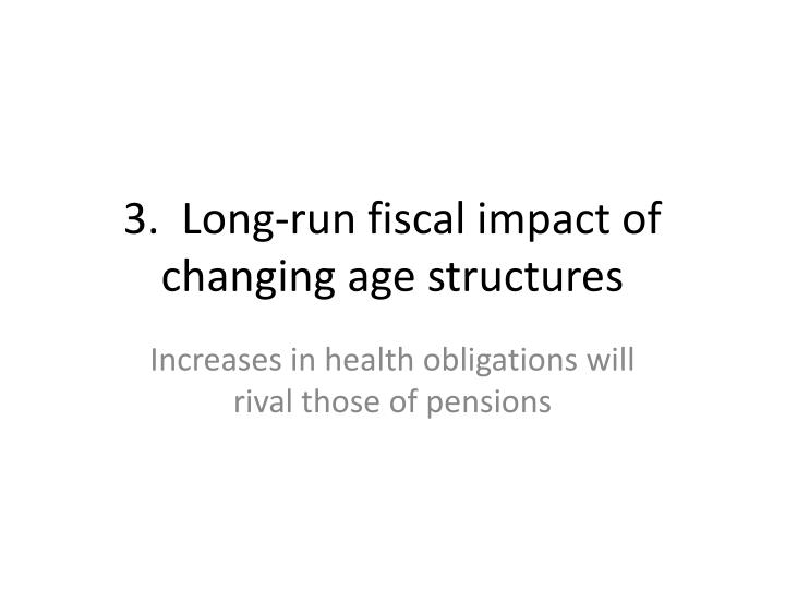 3.  Long-run fiscal impact of changing age structures