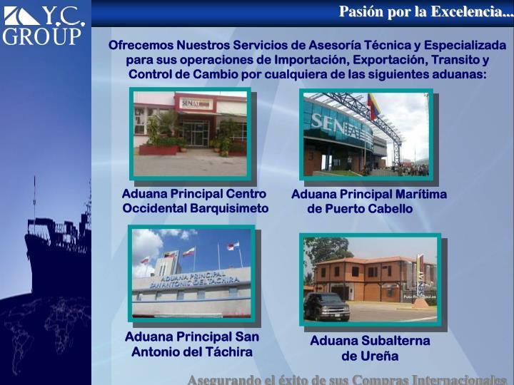 Ofrecemos Nuestros Servicios de Asesoría Técnica y Especializada  para sus operaciones de Importación, Exportación, Transito y Control de Cambio por cualquiera de las siguientes aduanas:
