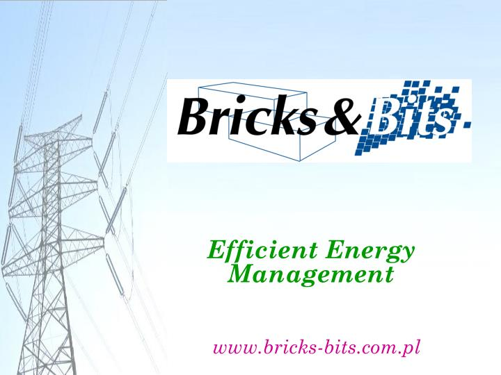 Efficient energy management www bricks bits com pl