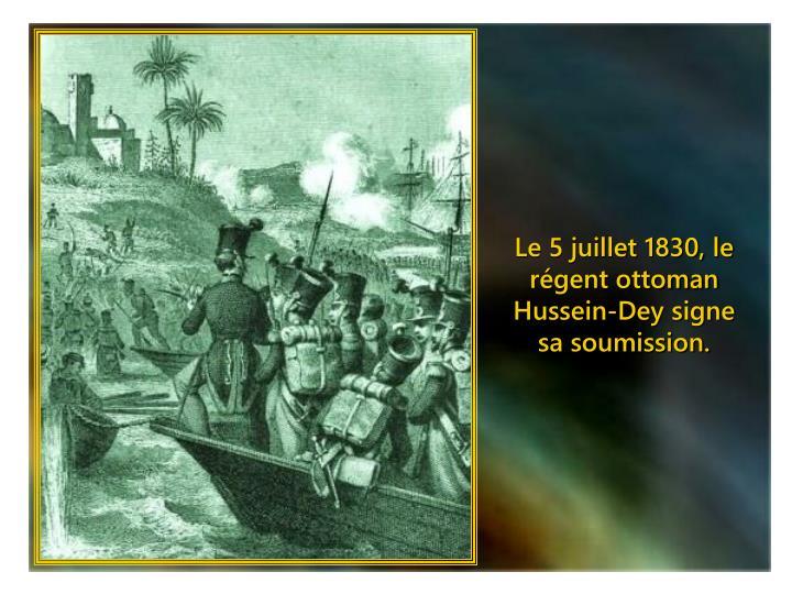 Le 5 juillet 1830, le régent ottoman Hussein-Dey signe sa soumission.