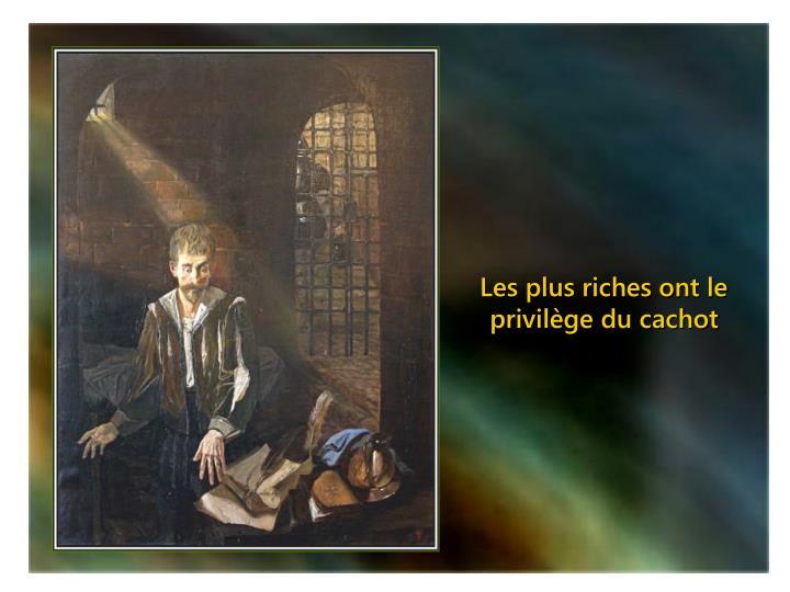 Les plus riches ont le privilège du cachot