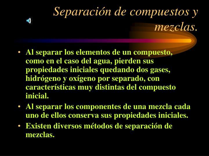 Separación de compuestos y mezclas.