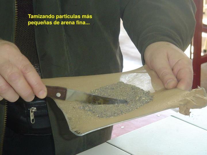 Tamizando particulas más pequeñas de arena fina...
