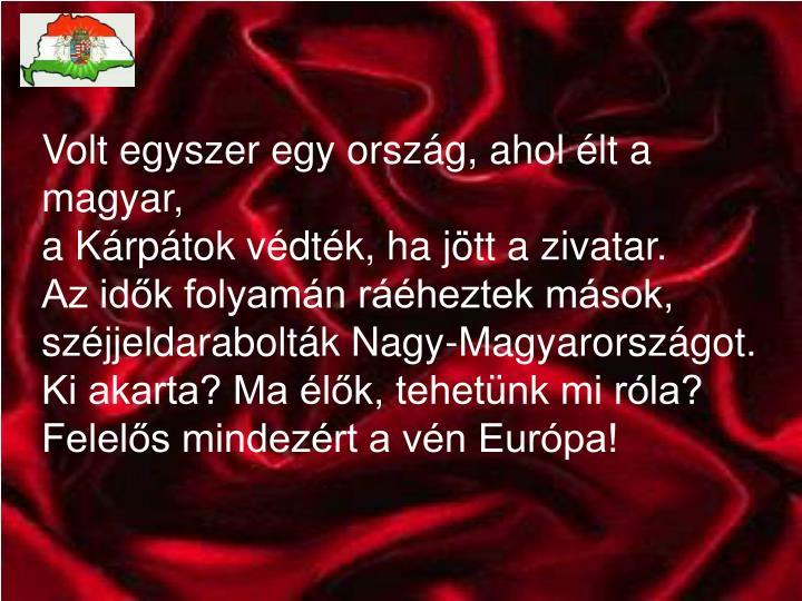 Volt egyszer egy ország, ahol élt a magyar,