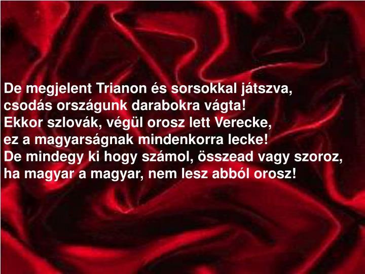 De megjelent Trianon és sorsokkal játszva,