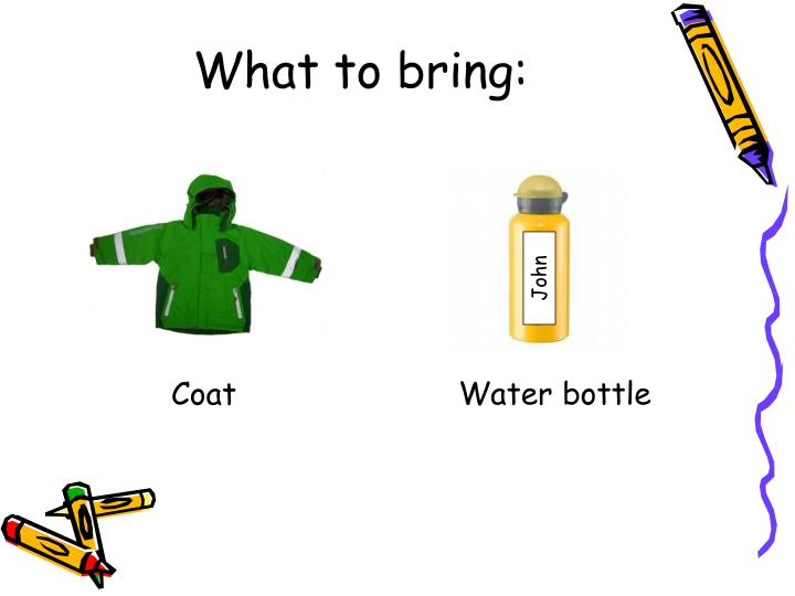What to bring: