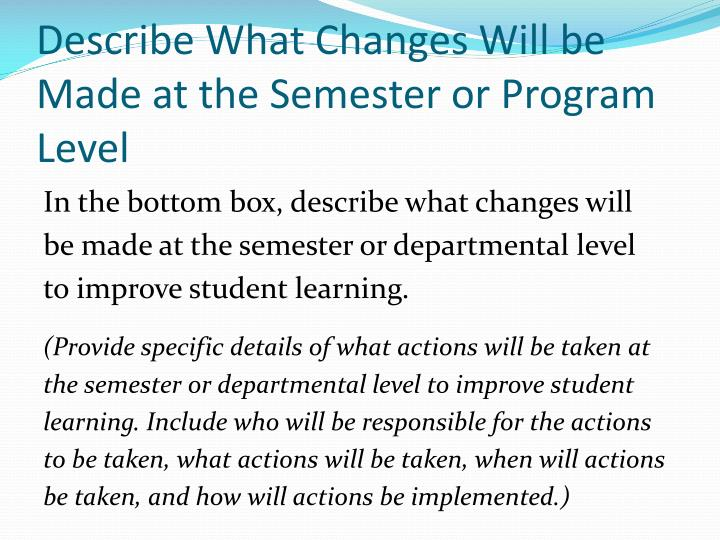 Describe What Changes Will be Made at the Semester or Program Level