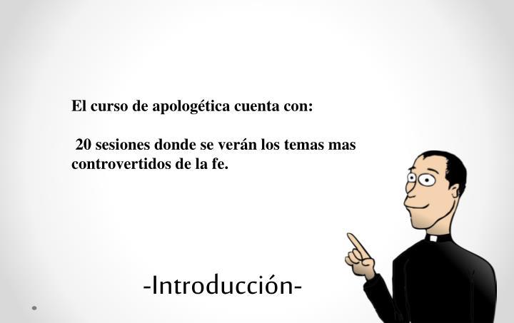 El curso de apologética cuenta con: