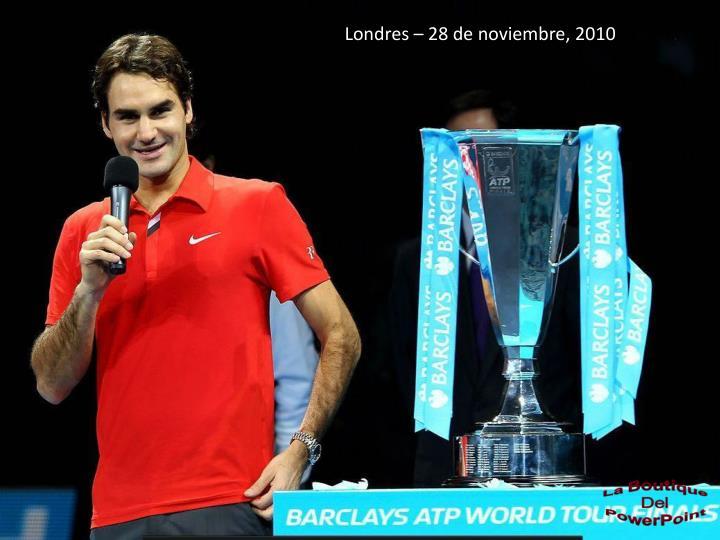 Londres – 28 de noviembre, 2010