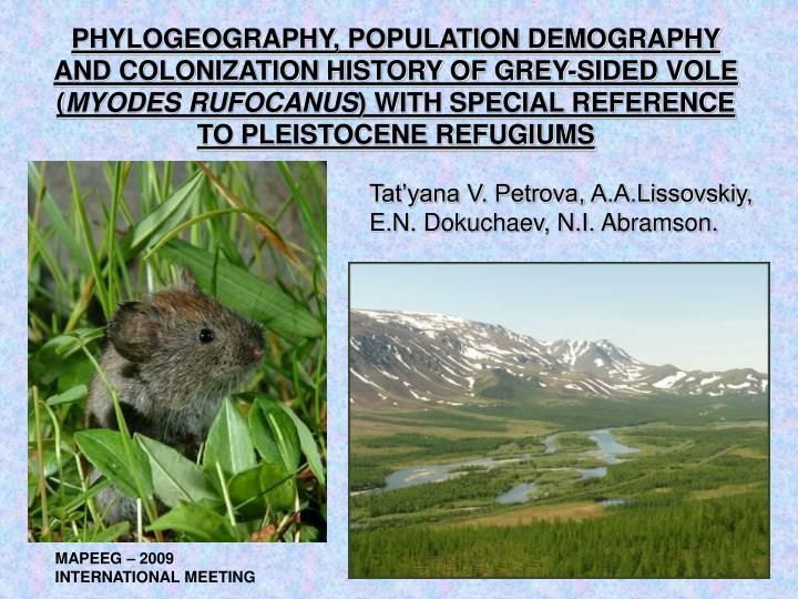 PHYLOGEOGRAPHY, POPULATION DEMOGRAPHY AND COLONIZATION HISTORY OF GREY-SIDED VOLE (