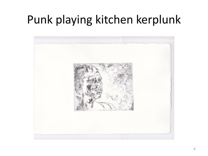 Punk playing kitchen