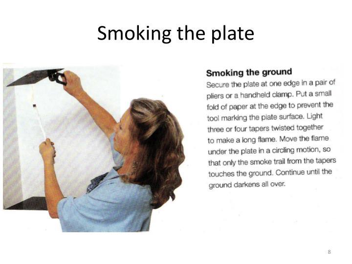 Smoking the plate